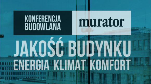 Nasz udział w Konferencji Muratora Jakość budynku. Energia. Klimat. Komfort.